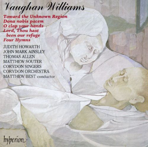 Vaughan Williams: Dona Nobis Pacem; Four Hymns; Toward the Unknown Region; O Clap Your Hands; Lord, Thou Hast Been Our Refuge
