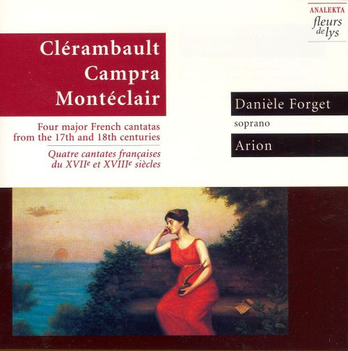Clerambault, Campra, Monteclair: Four major French Cantatas from the 17th and 18th centuries