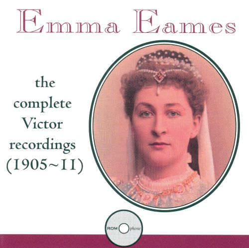 Emma Eames: The Complete Victor Recordings (1905-1911)