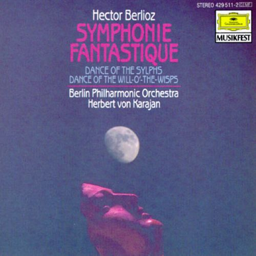 Hector Berlioz: Symphonie Fantastique; Dance of the Sylphs; Dance of the Will-o'-the-Wisps