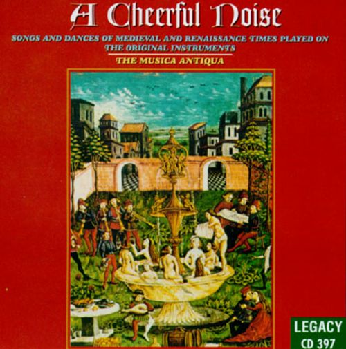 A Cheerful Noise-Songs and Dances of Medieval and Renaissance Times