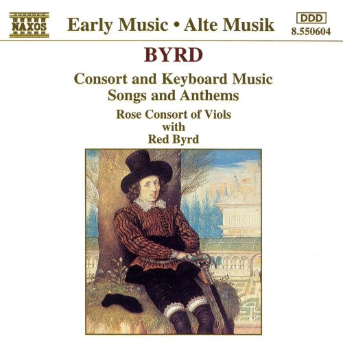 Byrd: Consort and Keyboard Music; Songs and Anthems
