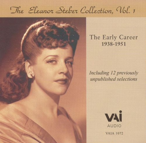 The Eleanor Steber Collection, Vol. 1: The Early Career, 1938-1951