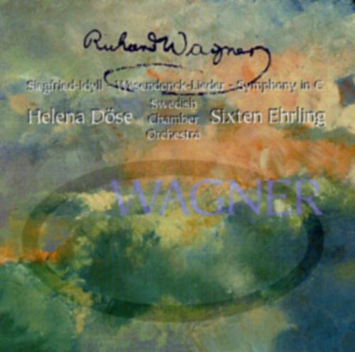 Wagner: Seigfried Idyll; Wesendonck Lieder; Symphony in C