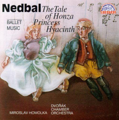 Nedbal: The Tale of Honza/Princess Hyacinth/Ballet Music