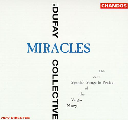 Miracles: 13th Century Spanish Songs in Praise of the Virgin Mary