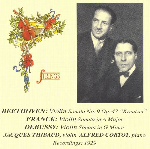 Jacques Thibaud & Alfred Cortot Play Beethoven, Franck and Debussy