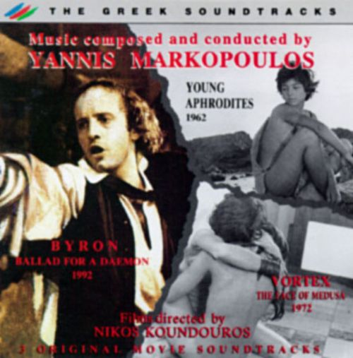 Music Composed and Conducted by Yannis Markopoulos: Byron/Young Aphrodites/Vortex