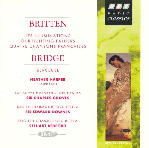 Britten: Les Illuminations; Our Hunting Fathers; Bridge: Berceuse