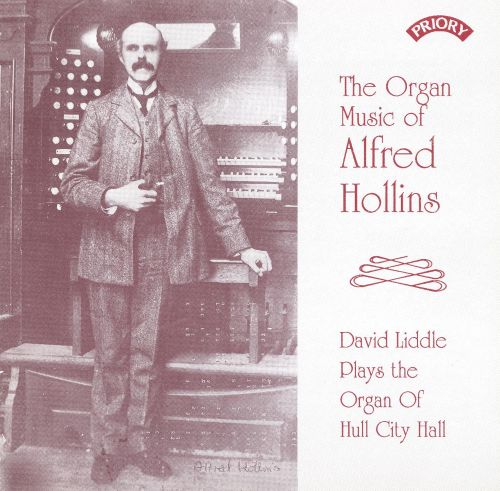 The Organ Music of Alfred Hollins: David Liddle Plays the Organ of Hull City Hall