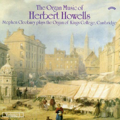 The Organ Music Of Herbert Howells, Vol. 1