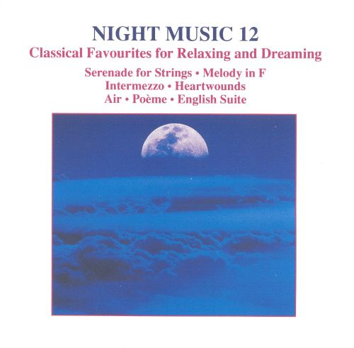 Night Music, Vol. 12: Classical Favourites for Relaxing and Dreaming