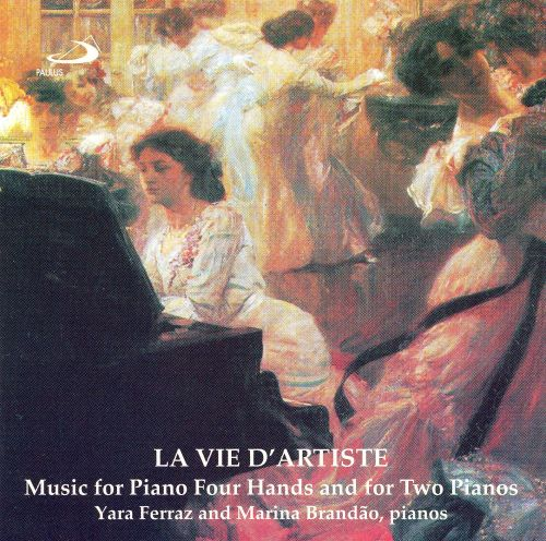 La Vie d'Artiste: Music for Piano Four Hands and for Two Pianos