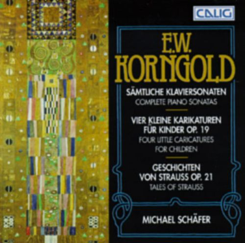 Erich Wolfgang Korngold: Complete Piano Sonatas; Four Little Caricatrures for Children; Tales of Strauss