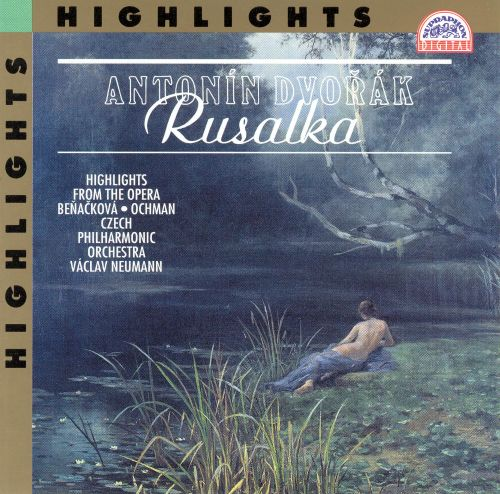 Dvorák: Rusalka (Highlights)