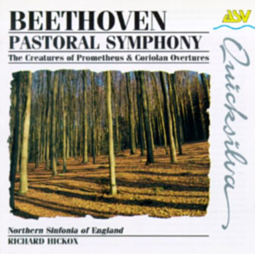 Beethoven: Pastoral Symphony; The Creatures of Prometheus & Coriolan Overtures