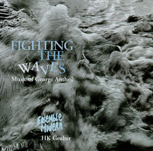Fighting the Waves: Music of George Antheil