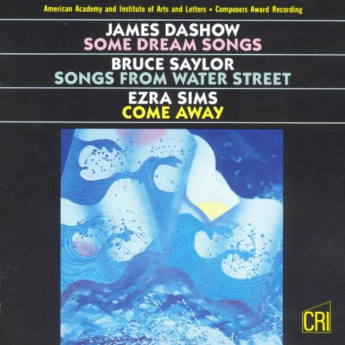 Dashow: Some Dream Songs; Saylor: Songs from Water Street; Sims: Come Away