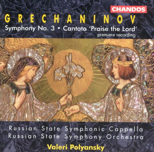 Grechaninov: Symphony No. 3; Cantata 'Praise the Lord'