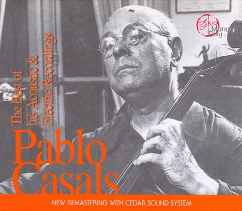 Pablo Casals: The Best of the Acoustic & Electric Recordings