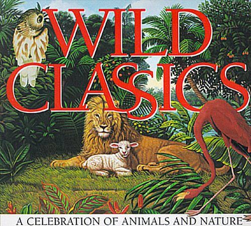 Wild Classics: A Celebration of Animals and Nature