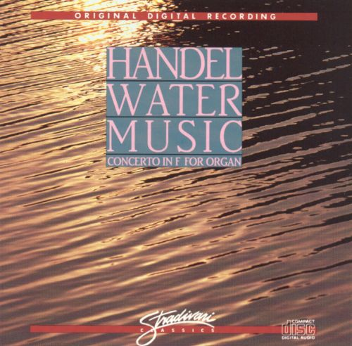 Handel: Water Music; Concerto in F for Organ