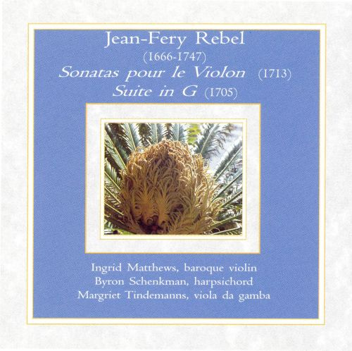 Jean-Frey Rebel: Sonatas pour le Violon; Suite in G