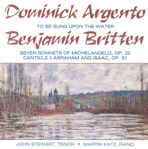 Britten: Canticle II; 7 Sonnets of Michelangelo; Argento: To Be Sung Upon the Water