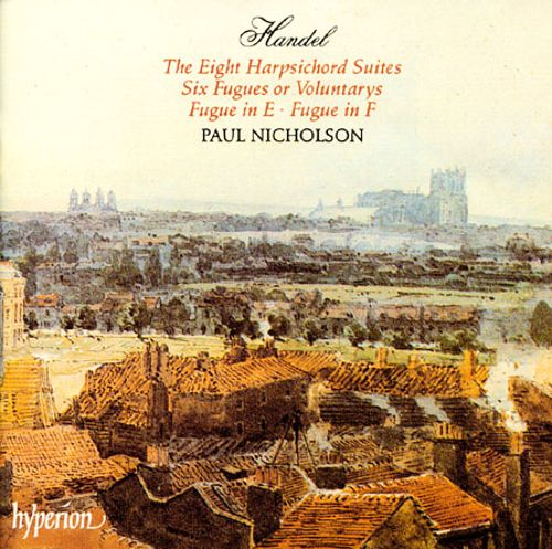 Handel: The Eight Harpsichord Suites; Six Fugues or Voluntarys; Fuge in E; Fugue in F