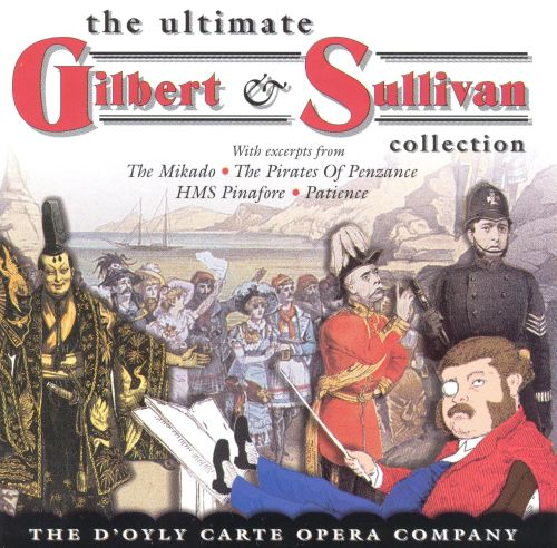 The Ultimate Gilbert Amp Sullivan Collection D Oyly Carte