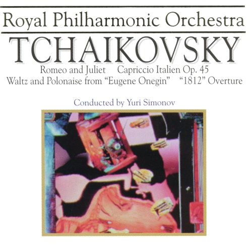Tchaikovsky: Romeo and Juliet; Capriccio Italien Op. 45; Waltz and Polonaise from Eugene Onegin; 1812 Overture