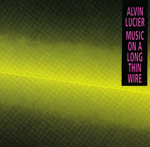 thin wire alvin lucier music on a long thin wire alvin lucier songs