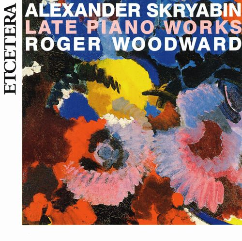 Alexander Skryabin: Late Piano Works