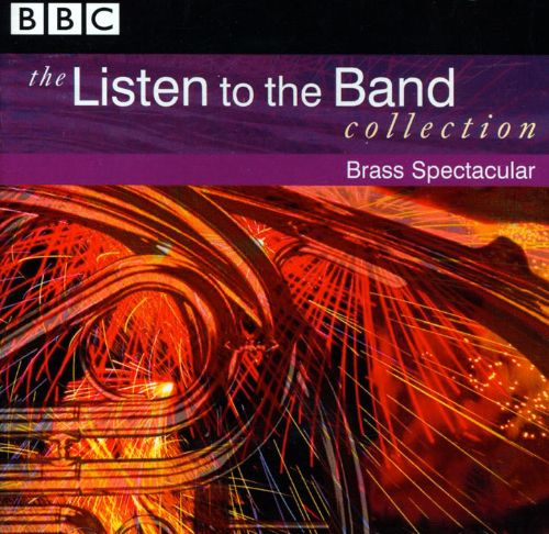 The Listen to the Band Collection: Brass Spectacular