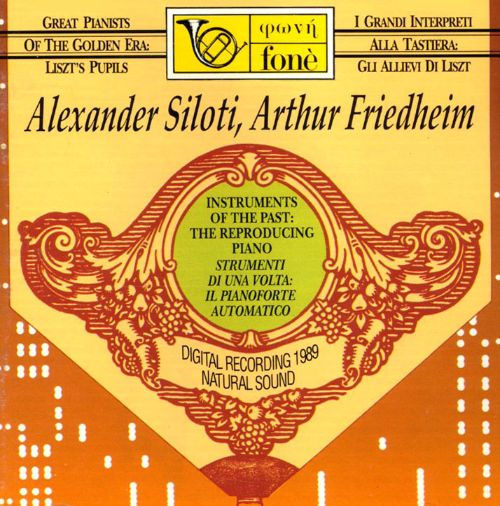 Great Pianists of the Golden Era: Liszt's Pupils - Alexander Siloti & Arthur Friedheim