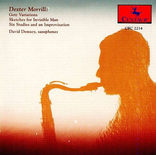 Dexter Morrill: Getz Variations / Sketches for Invisible Man