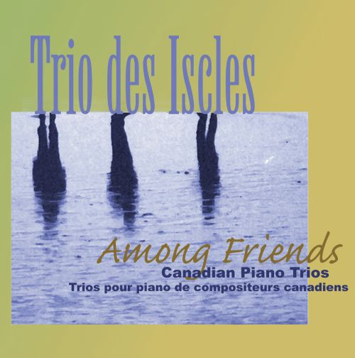 Among Friends: Canadian Piano Trios
