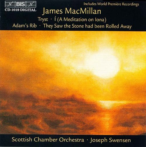 James MacMillan: Tryst; í (A Meditation on Iona); Adam's Rib; They Saw the Stone had been Rolled Away