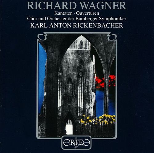 Wagner: Cantatas & Overtures