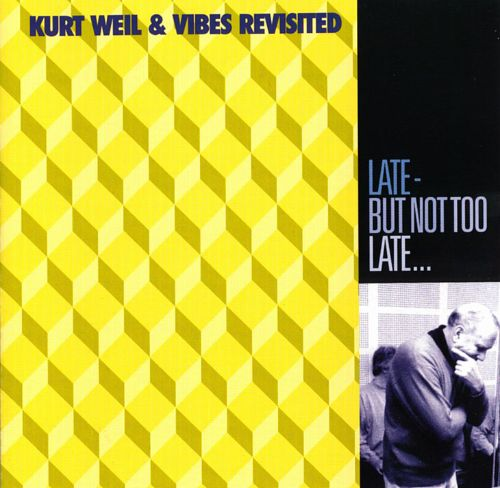 Kurt Weil & Vibes Revisited: Late But Not Too Late