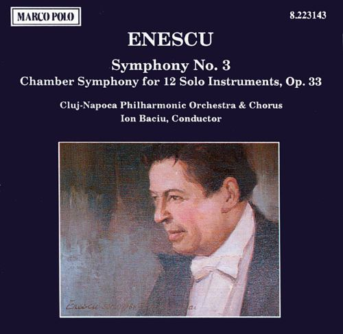 George Enescu: Symphony No. 3; Chamber Symphony for 12 Solo Instruments, Op. 33