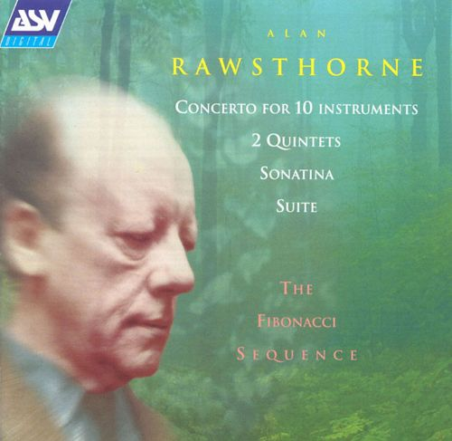 Alan Rawsthorne: Concerto for 10 instruments; 2 Quintets; Sonatina; Suite