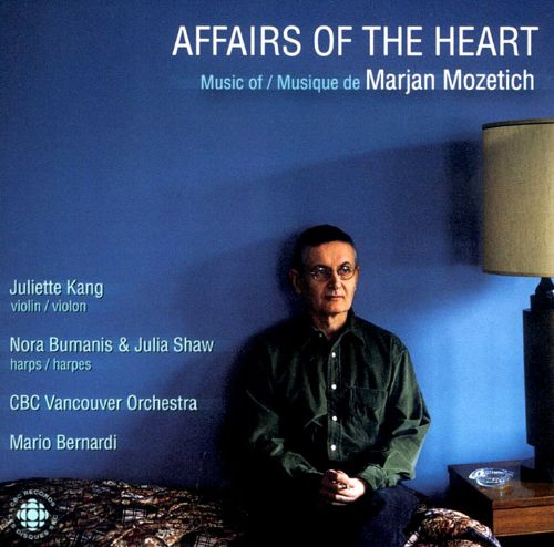 Affairs of the Heart: Music of Marjan Mozetich