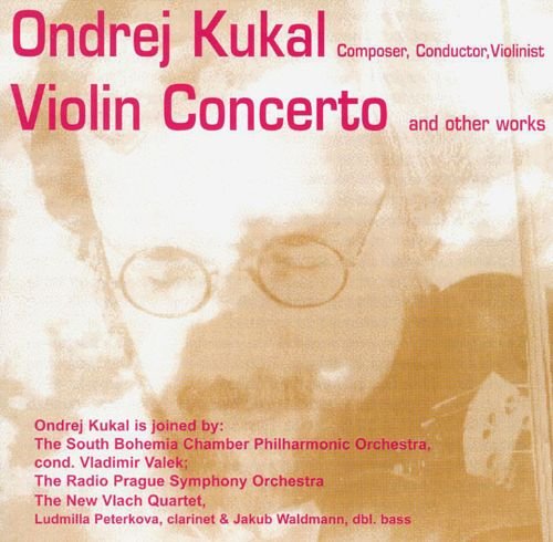 Ondrej Kukal: Violin Concerto and Other Works