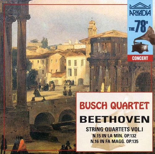 Beethoven: String Quartet Nos  15 & 16 - Busch String Quartet