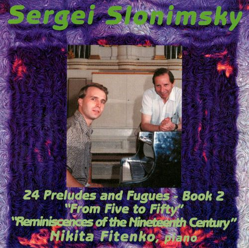 Sergei Slonimsky: Preludes and Fugues, Book 2; From Five to Fifty; Reminiscences of the 19th Century