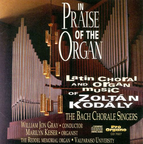 In Praise of the Organ: The Latin Choral and Organ Music of Zoltán Kodály