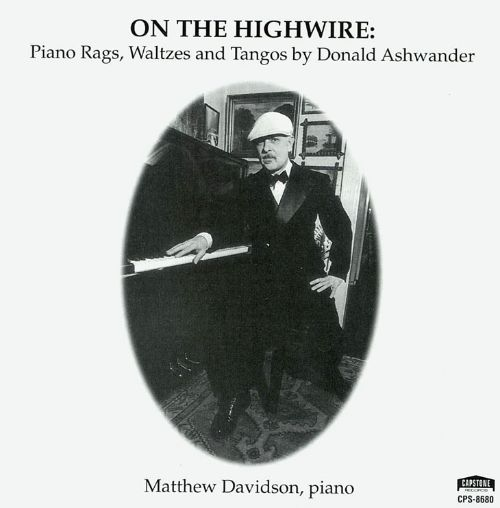 On the Highwire: Piano Rags, Waltzes and Tangos by Donald Ashwander