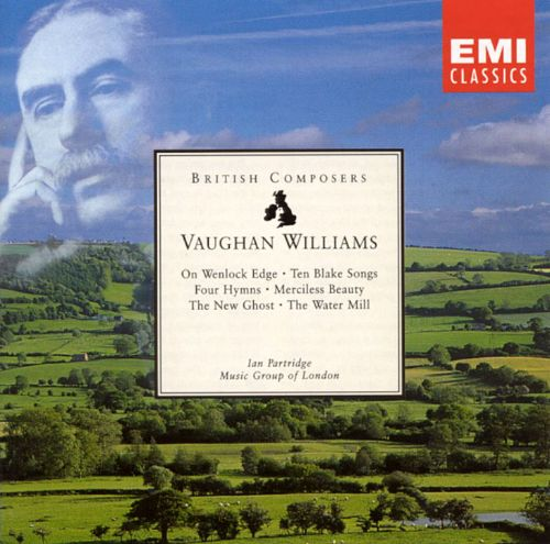 Ralph Vaughan Williams: On Wenlock Edge; Ten Blake Songs; Four Hymns; Merciless Beauty; The New Ghost; The Water Mill