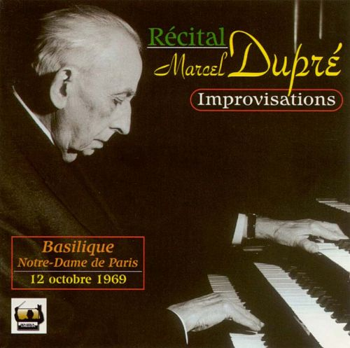The Art of Marcel Dupré: Improvisations